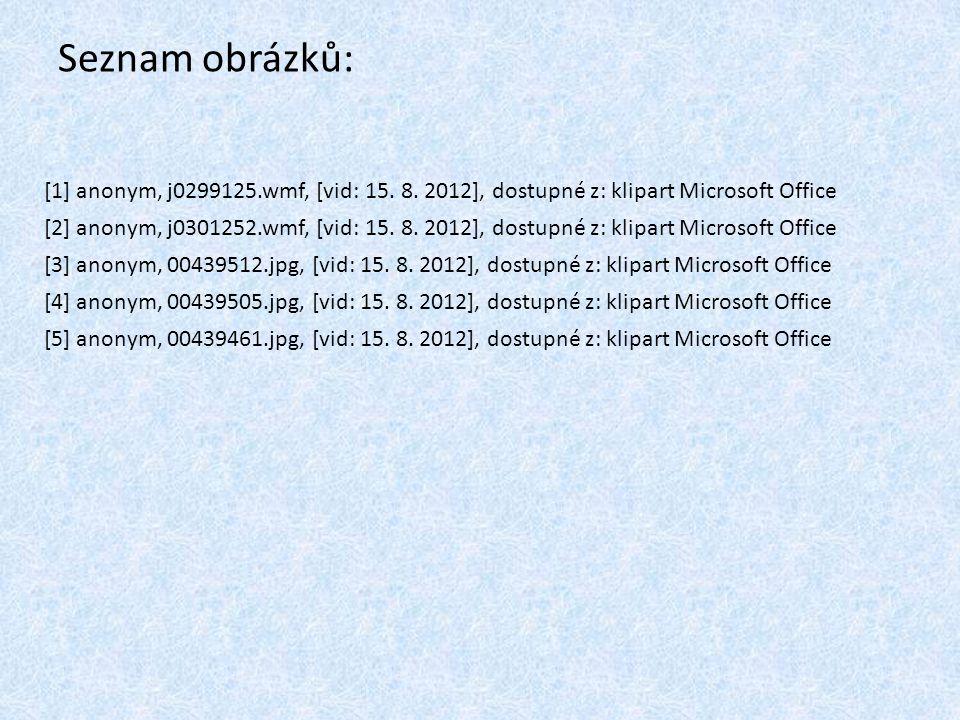 Seznam obrázků: [1] anonym, j0299125.wmf, [vid: 15. 8. 2012], dostupné z: klipart Microsoft Office.